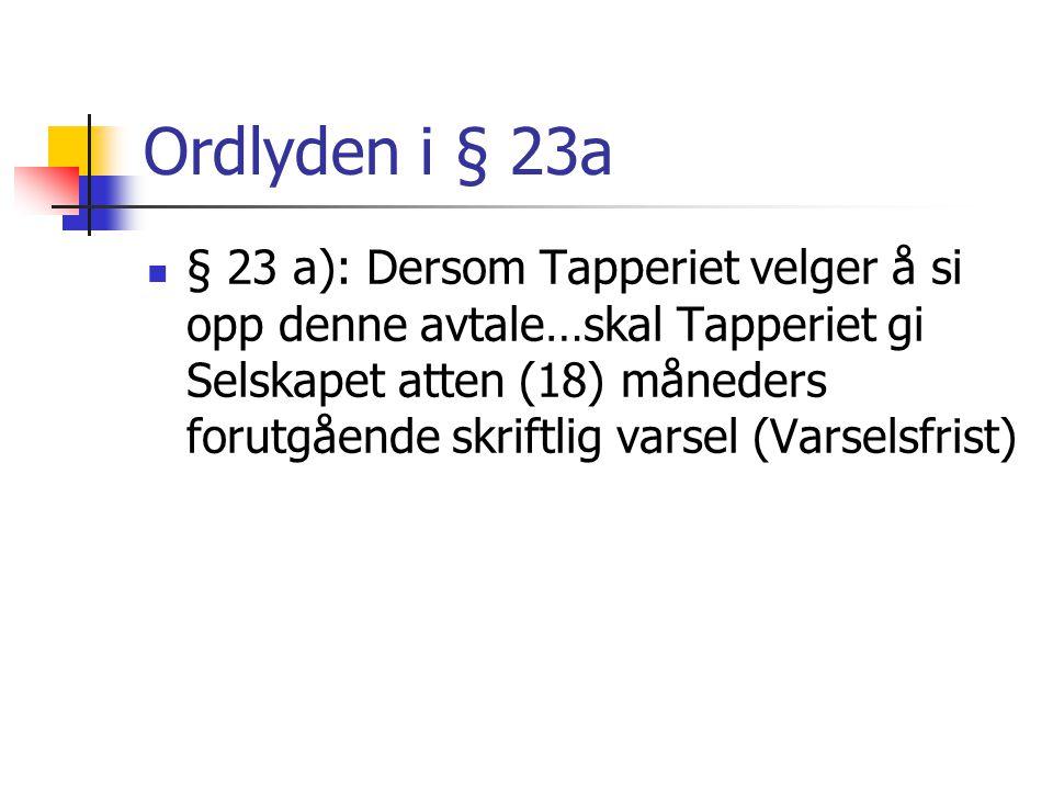 Ordlyden i § 23a § 23 a): Dersom Tapperiet velger å si opp denne avtale…skal Tapperiet gi Selskapet atten (18) måneders forutgående skriftlig varsel (