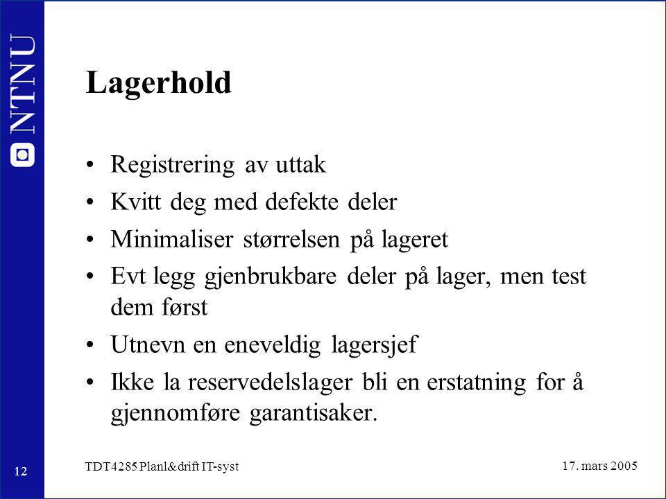 12 17. mars 2005 TDT4285 Planl&drift IT-syst Lagerhold Registrering av uttak Kvitt deg med defekte deler Minimaliser størrelsen på lageret Evt legg gj