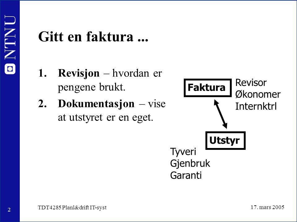 2 17. mars 2005 TDT4285 Planl&drift IT-syst Gitt en faktura... 1.Revisjon – hvordan er pengene brukt. 2.Dokumentasjon – vise at utstyret er en eget. F