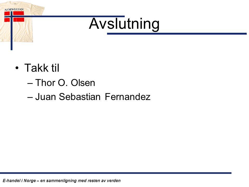 Avslutning Takk til –Thor O. Olsen –Juan Sebastian Fernandez E-handel i Norge – en sammenligning med resten av verden