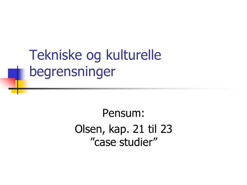 Tekniske og kulturelle begrensninger Pensum: Olsen, kap. 21 til 23 case studier