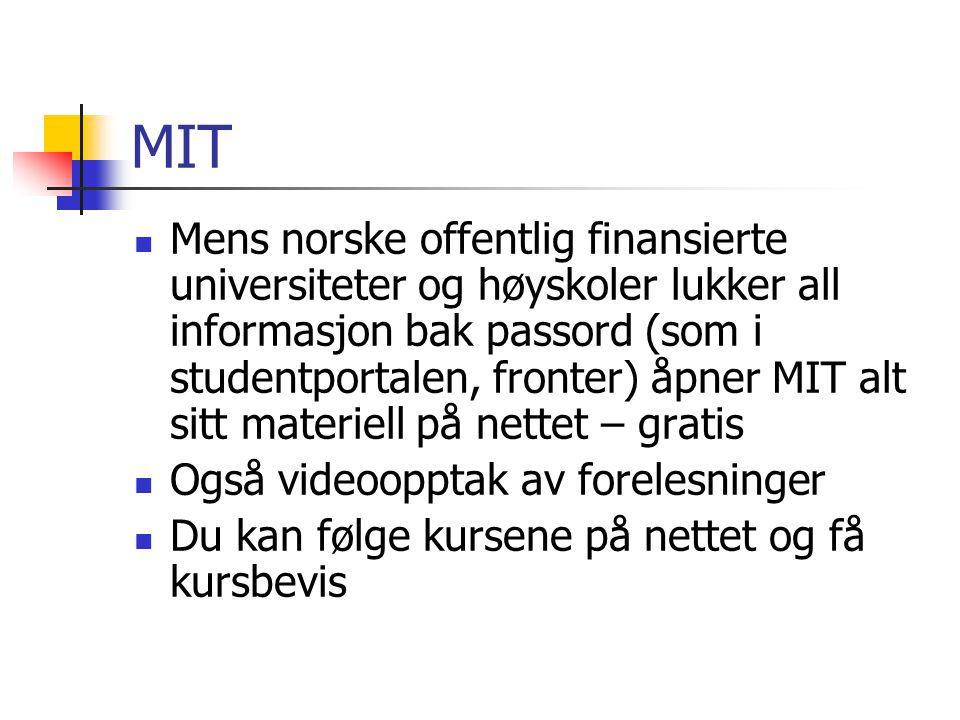 MIT Mens norske offentlig finansierte universiteter og høyskoler lukker all informasjon bak passord (som i studentportalen, fronter) åpner MIT alt sitt materiell på nettet – gratis Også videoopptak av forelesninger Du kan følge kursene på nettet og få kursbevis