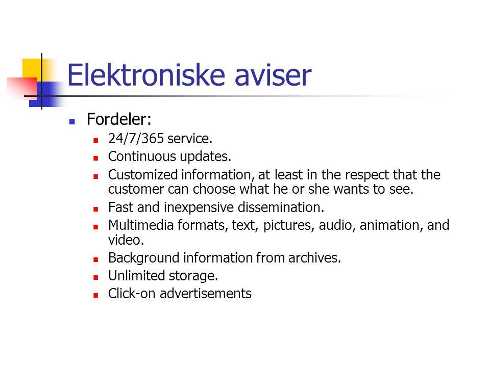 Elektroniske aviser Fordeler: 24/7/365 service. Continuous updates.