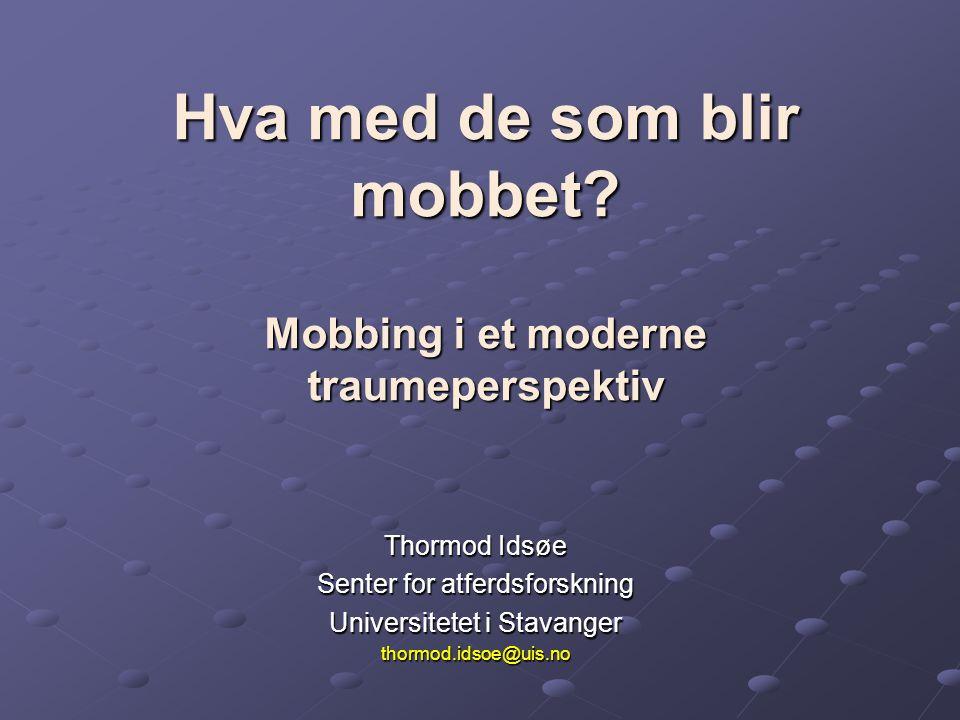 Hva med de som blir mobbet? Mobbing i et moderne traumeperspektiv Thormod Idsøe Senter for atferdsforskning Universitetet i Stavanger thormod.idsoe@ui
