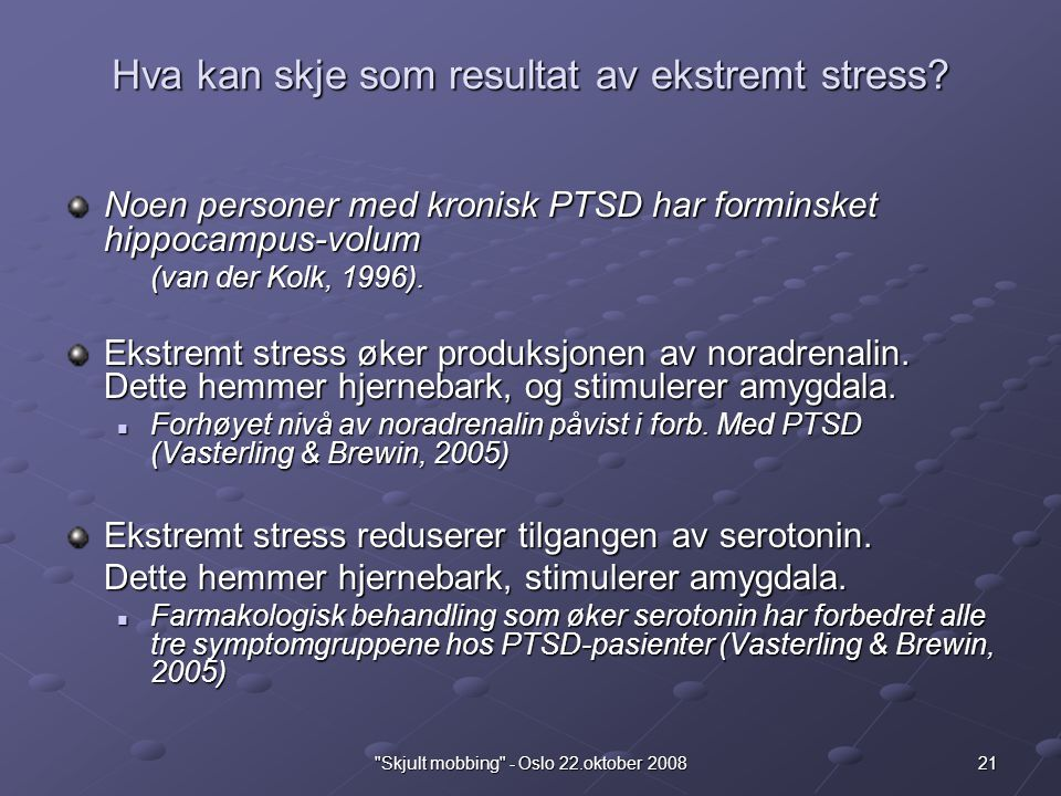 21 Skjult mobbing - Oslo 22.oktober 2008 Hva kan skje som resultat av ekstremt stress.