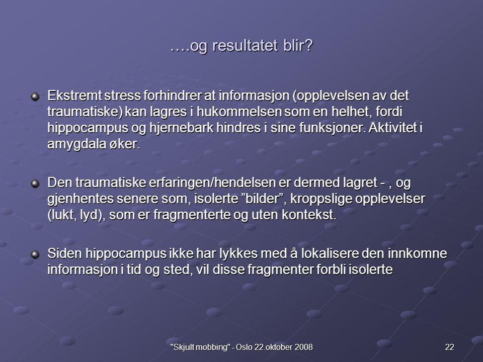 22 Skjult mobbing - Oslo 22.oktober 2008 ….og resultatet blir.
