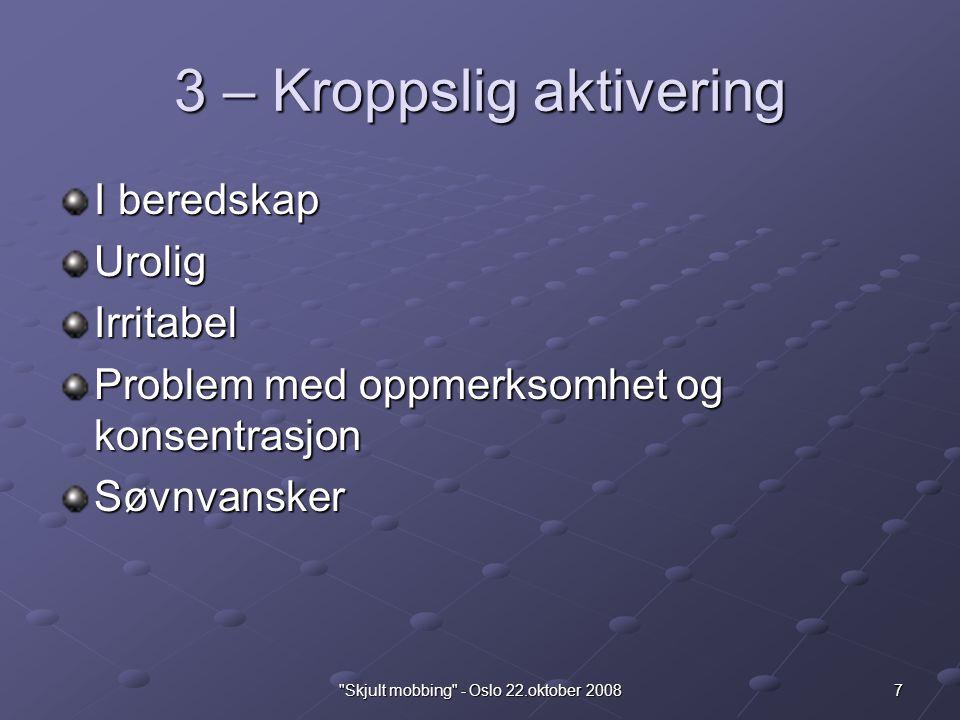 7 Skjult mobbing - Oslo 22.oktober 2008 3 – Kroppslig aktivering I beredskap UroligIrritabel Problem med oppmerksomhet og konsentrasjon Søvnvansker