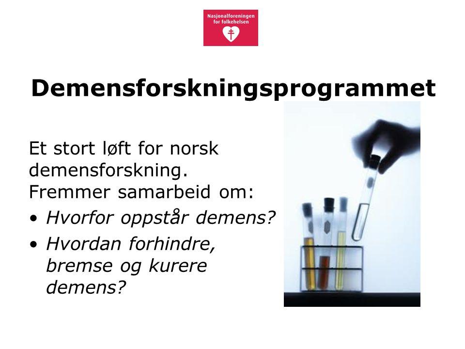 Demensforskningsprogrammet Et stort løft for norsk demensforskning. Fremmer samarbeid om: Hvorfor oppstår demens? Hvordan forhindre, bremse og kurere