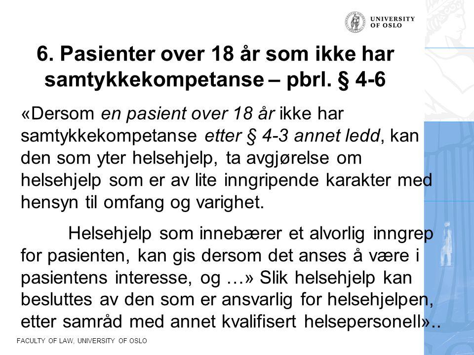 FACULTY OF LAW, UNIVERSITY OF OSLO 6. Pasienter over 18 år som ikke har samtykkekompetanse – pbrl. § 4-6 «Dersom en pasient over 18 år ikke har samtyk