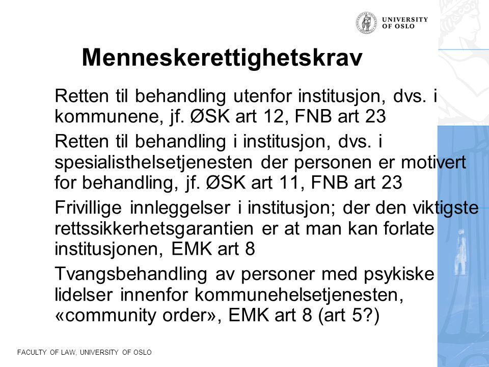 FACULTY OF LAW, UNIVERSITY OF OSLO Menneskerettighetskrav Retten til behandling utenfor institusjon, dvs. i kommunene, jf. ØSK art 12, FNB art 23 Rett