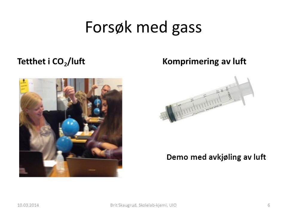 Forsøk med gass Tetthet i CO 2 /luftKomprimering av luft 10.03.2014Brit Skaugrud, Skolelab-kjemi, UiO6 Demo med avkjøling av luft