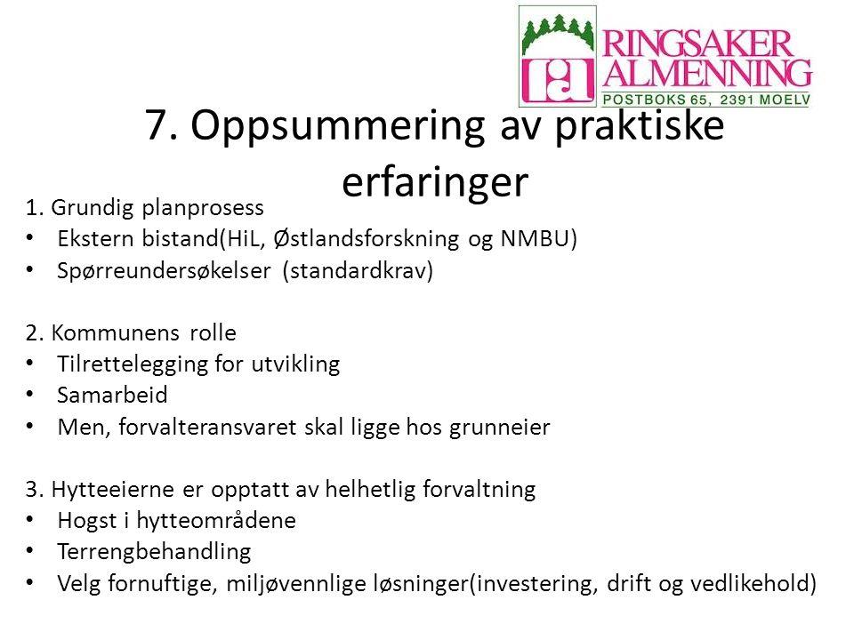 7. Oppsummering av praktiske erfaringer 1. Grundig planprosess Ekstern bistand(HiL, Østlandsforskning og NMBU) Spørreundersøkelser (standardkrav) 2. K