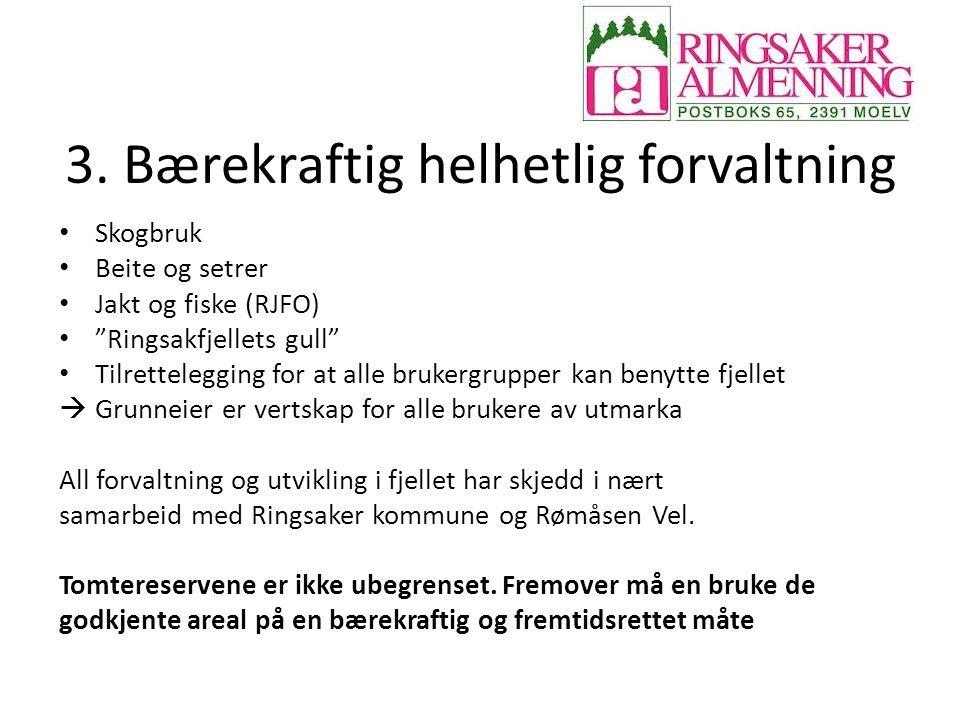 """3. Bærekraftig helhetlig forvaltning Skogbruk Beite og setrer Jakt og fiske (RJFO) """"Ringsakfjellets gull"""" Tilrettelegging for at alle brukergrupper ka"""
