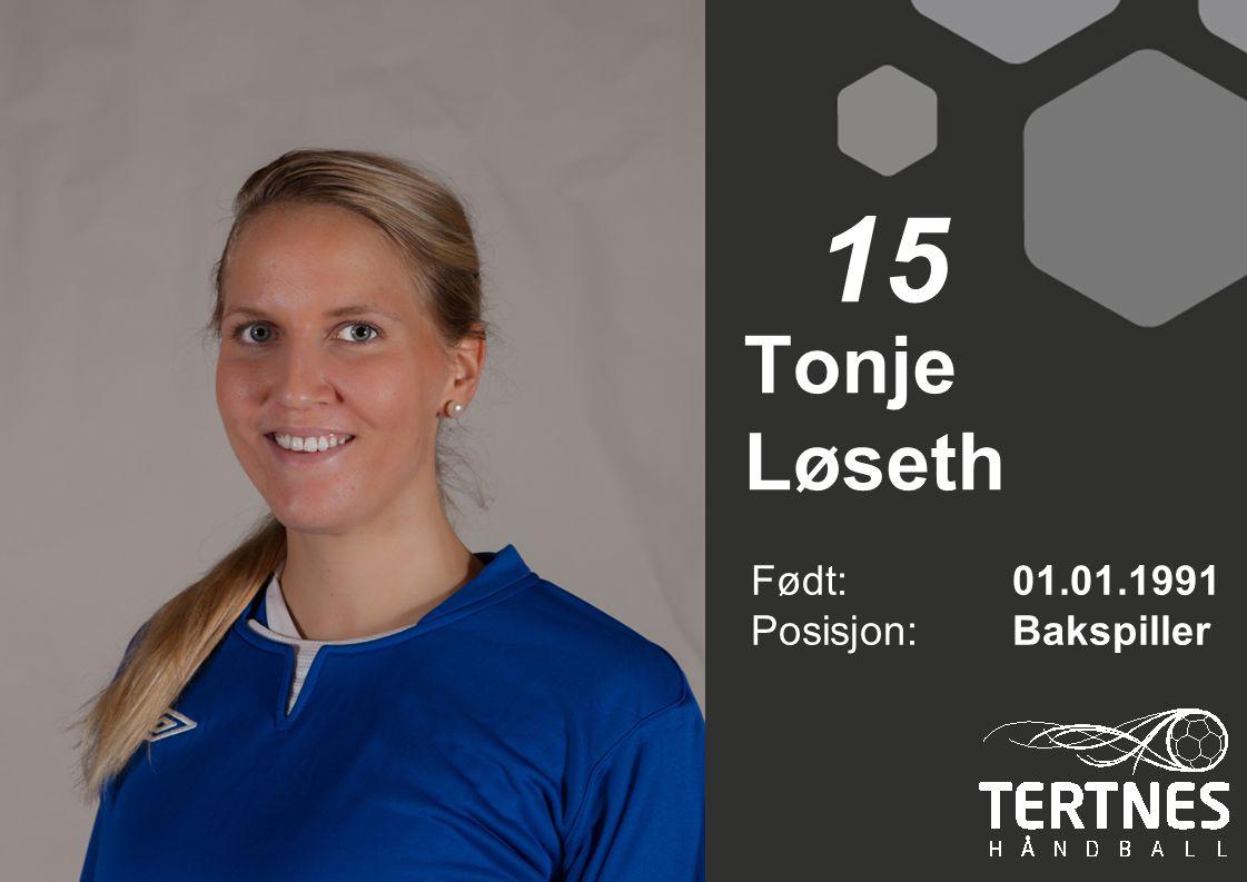 Tonje Løseth Født: 01.01.1991 Posisjon:Bakspiller 15