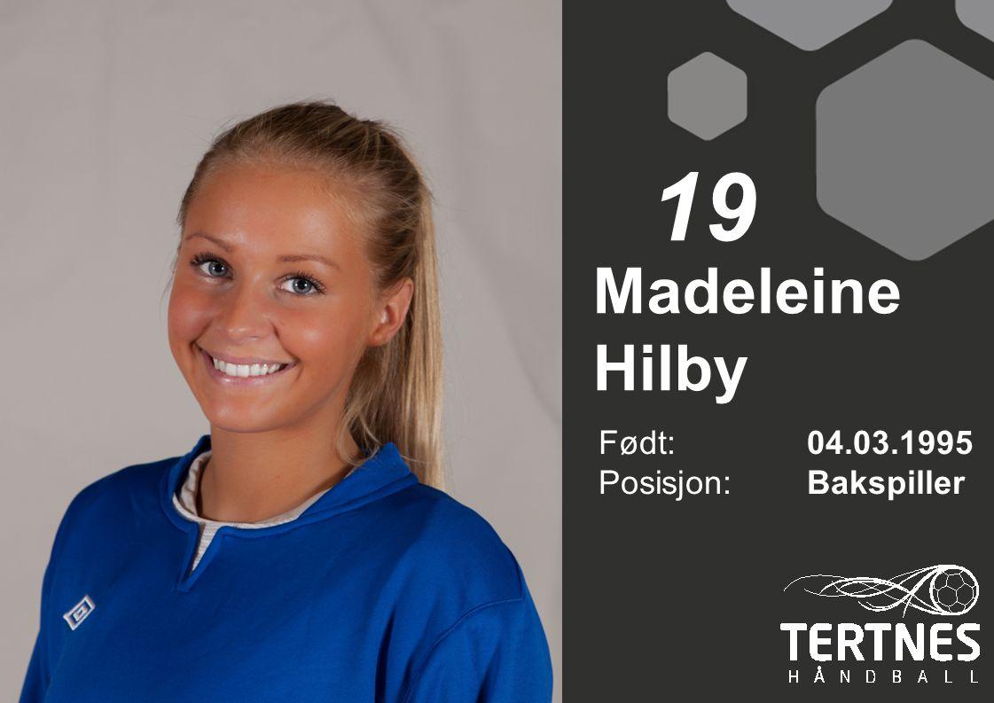 Madeleine Hilby Født: 04.03.1995 Posisjon:Bakspiller 19