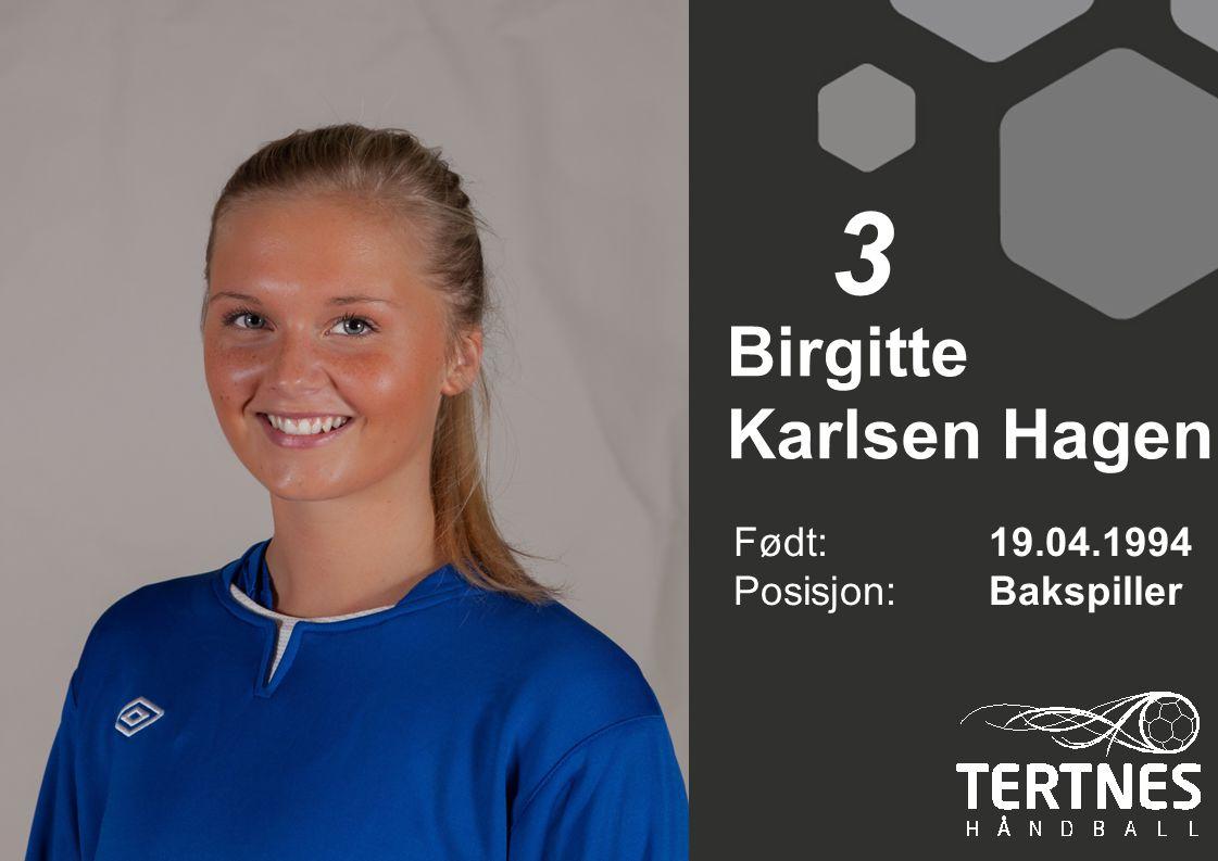Birgitte Karlsen Hagen Født: 19.04.1994 Posisjon:Bakspiller 3