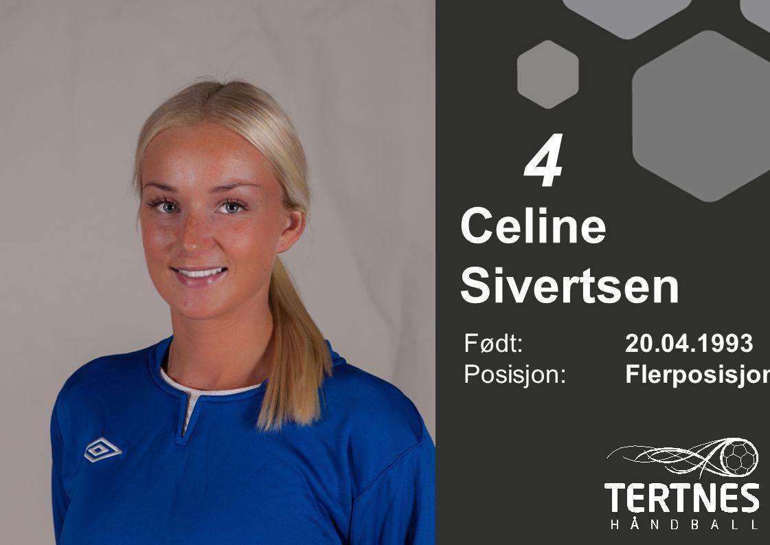 Celine Sivertsen Født: 20.04.1993 Posisjon:Flerposisjon 4