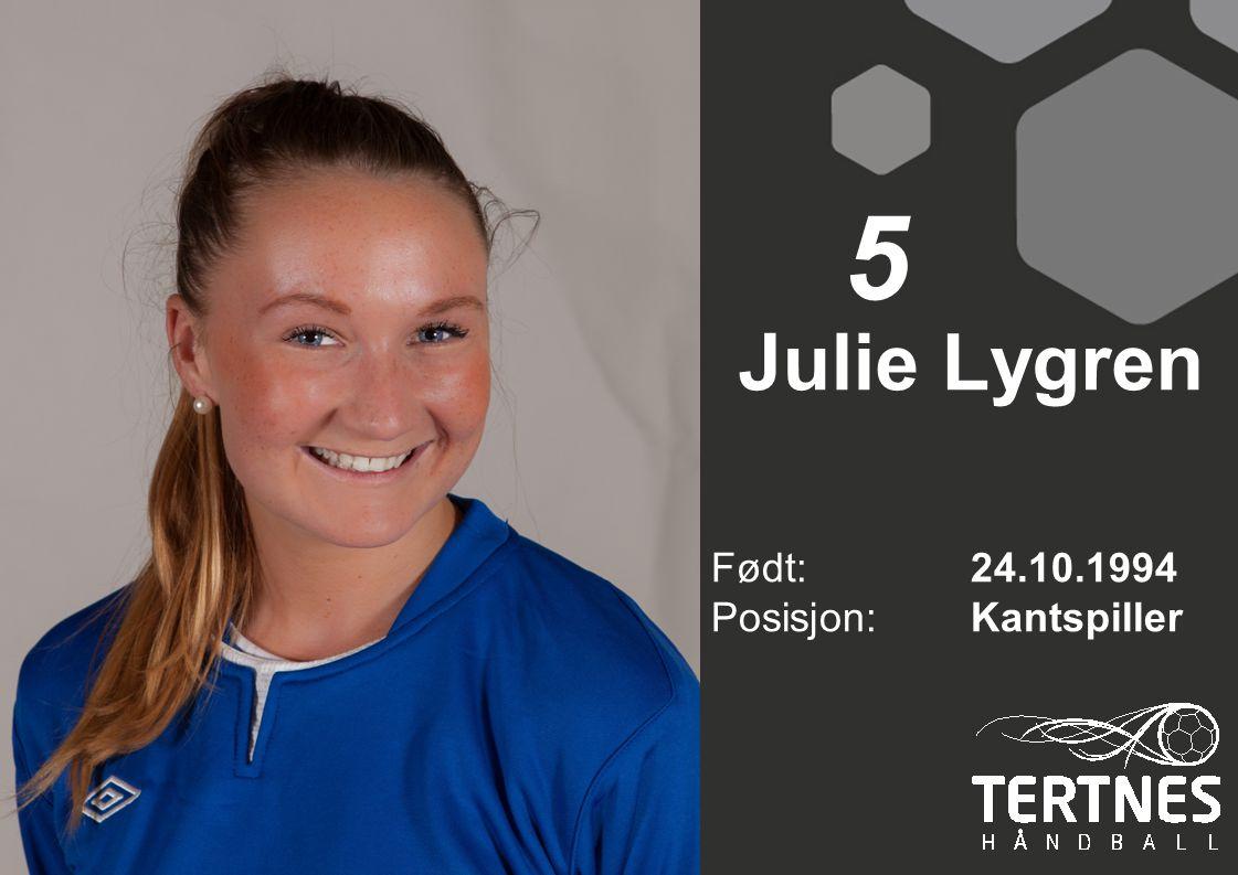 Julie Lygren Født: 24.10.1994 Posisjon:Kantspiller 5