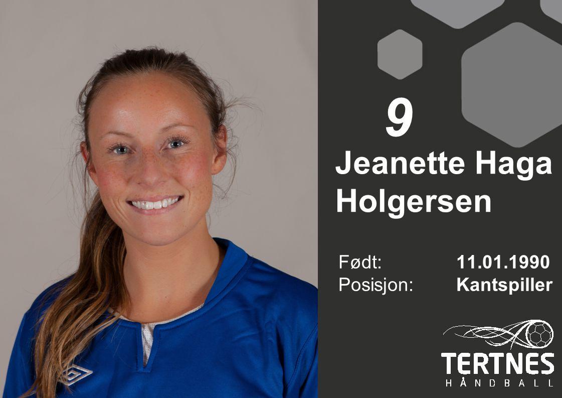 Jeanette Haga Holgersen Født: 11.01.1990 Posisjon:Kantspiller 9