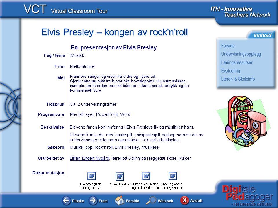 Elvis Presley – kongen av rock n roll Elevene blir presentert for Elvis Presley gjennom faktaopplysninger, musikklipp og videoklipp.