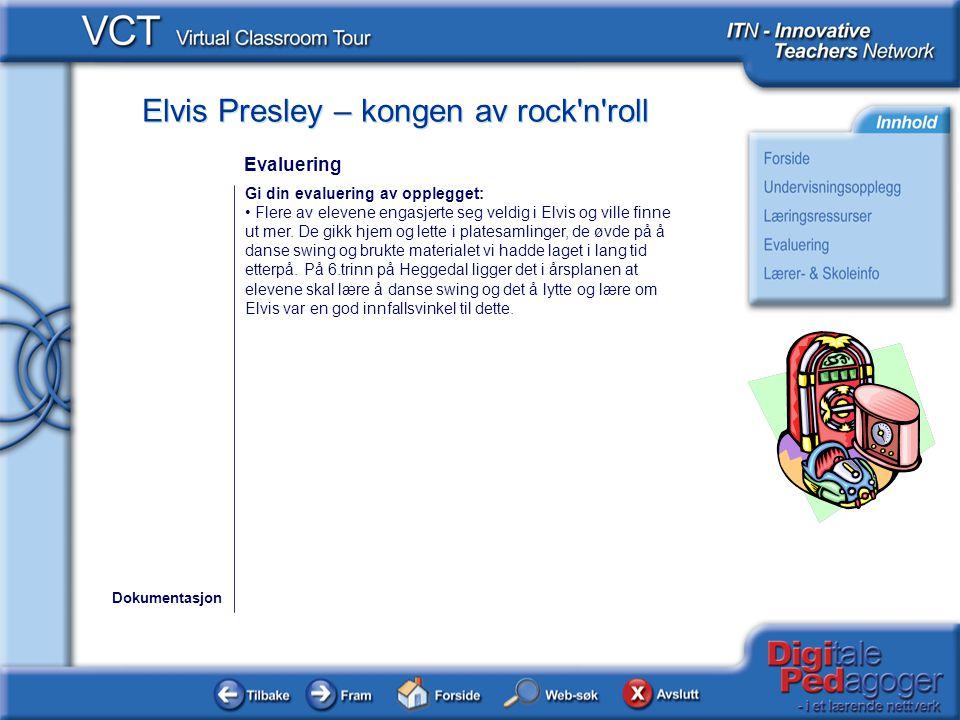 Elvis Presley – kongen av rock'n'roll Gi din evaluering av opplegget: Flere av elevene engasjerte seg veldig i Elvis og ville finne ut mer. De gikk hj