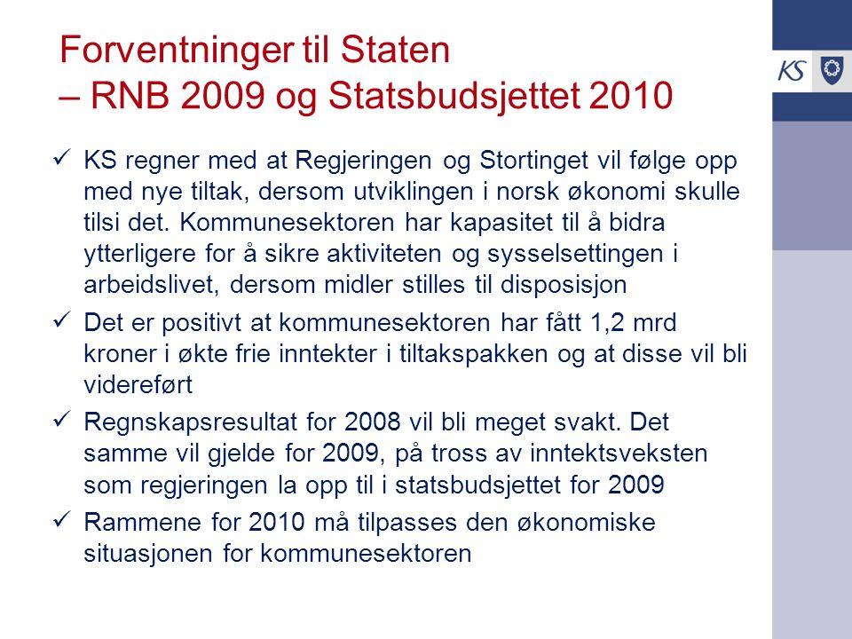 Forventninger til Staten – RNB 2009 og Statsbudsjettet 2010 KS regner med at Regjeringen og Stortinget vil følge opp med nye tiltak, dersom utviklinge