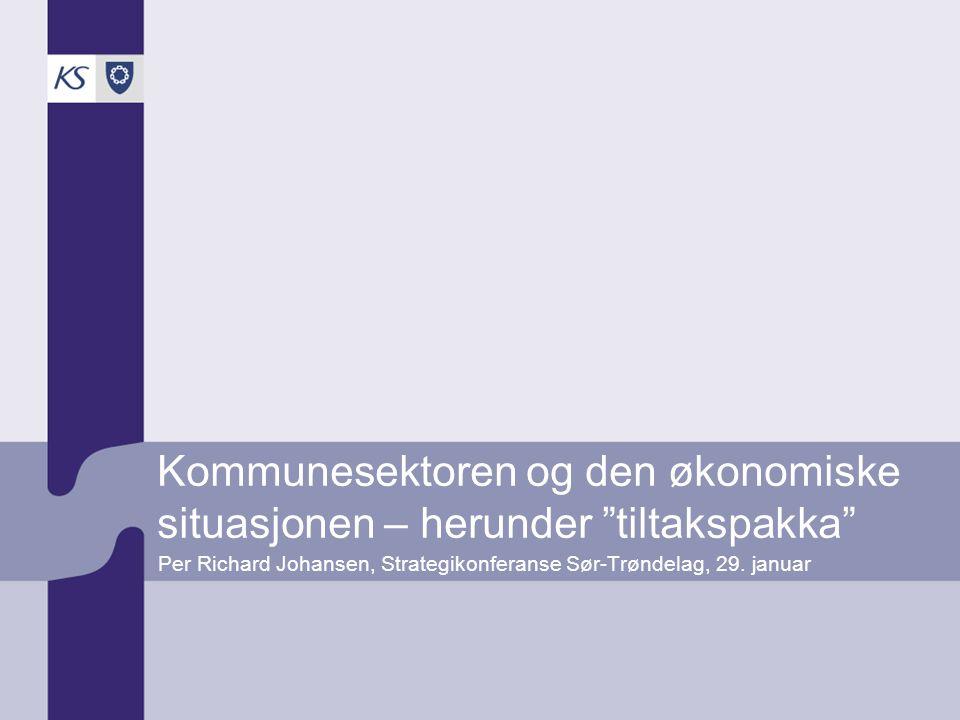 """Kommunesektoren og den økonomiske situasjonen – herunder """"tiltakspakka"""" Per Richard Johansen, Strategikonferanse Sør-Trøndelag, 29. januar"""
