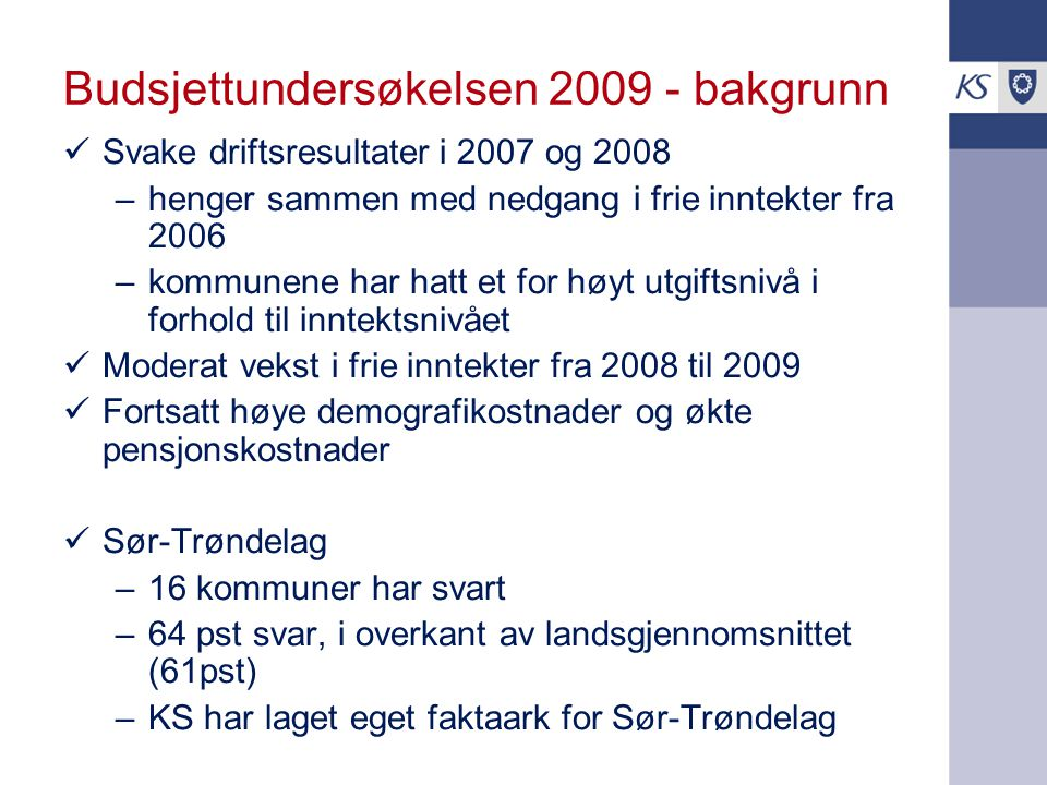 Budsjettundersøkelsen 2009 - bakgrunn Svake driftsresultater i 2007 og 2008 –henger sammen med nedgang i frie inntekter fra 2006 –kommunene har hatt e