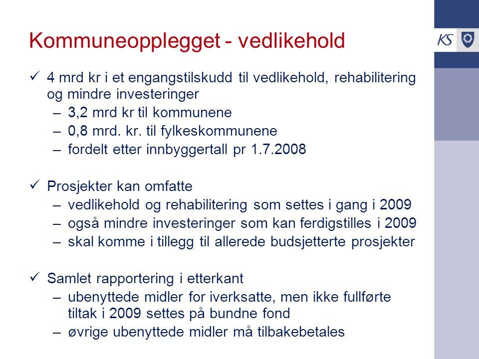 Kommuneopplegget - vedlikehold 4 mrd kr i et engangstilskudd til vedlikehold, rehabilitering og mindre investeringer –3,2 mrd kr til kommunene –0,8 mr