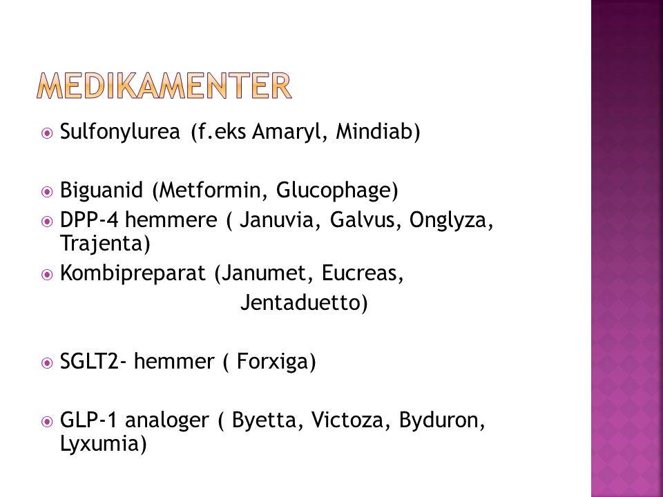 Sulfonylurea (f.eks Amaryl, Mindiab)  Biguanid (Metformin, Glucophage)  DPP-4 hemmere ( Januvia, Galvus, Onglyza, Trajenta)  Kombipreparat (Janumet, Eucreas, Jentaduetto)  SGLT2- hemmer ( Forxiga)  GLP-1 analoger ( Byetta, Victoza, Byduron, Lyxumia)