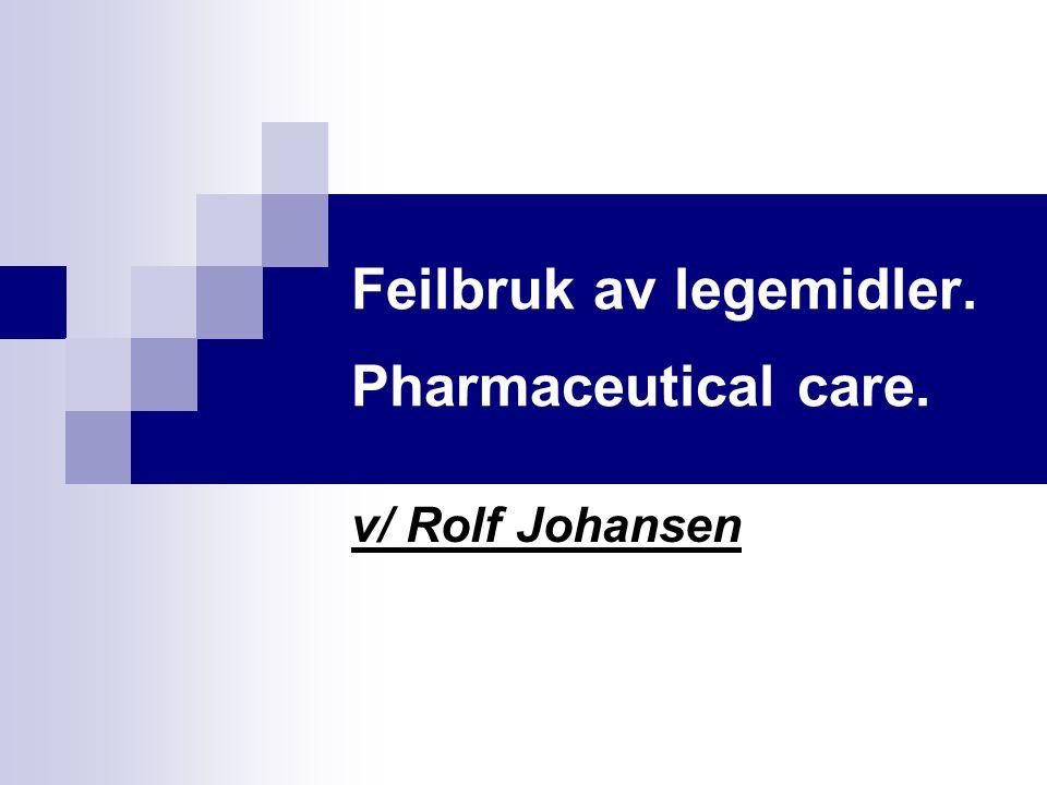Feilbruk av legemidler. Pharmaceutical care. v/ Rolf Johansen