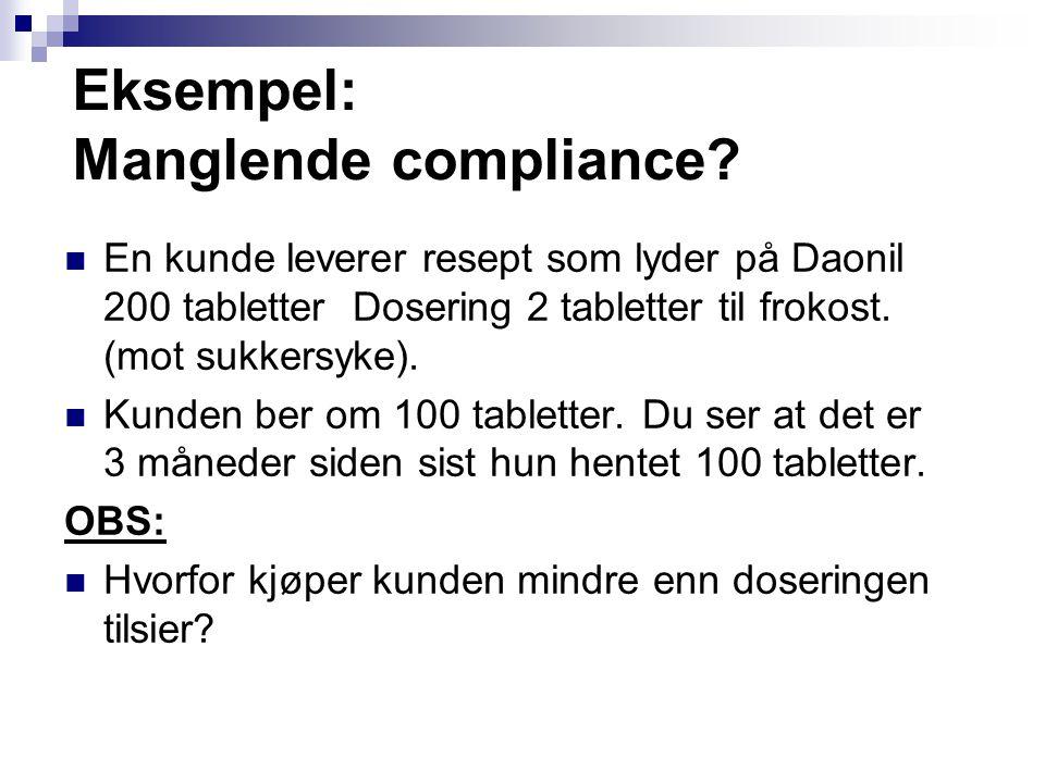 Eksempel: Manglende compliance? En kunde leverer resept som lyder på Daonil 200 tabletter Dosering 2 tabletter til frokost. (mot sukkersyke). Kunden b