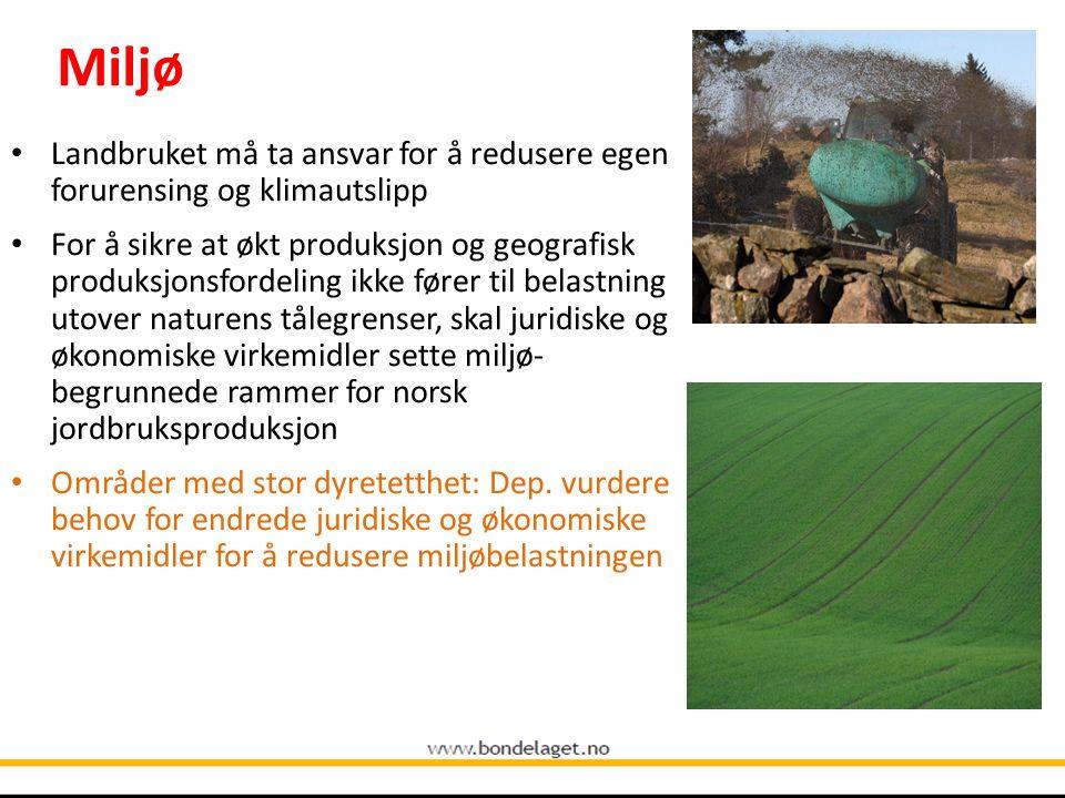 Miljø Landbruket må ta ansvar for å redusere egen forurensing og klimautslipp For å sikre at økt produksjon og geografisk produksjonsfordeling ikke fø