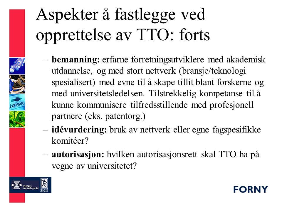 Aspekter å fastlegge ved opprettelse av TTO: forts –læring: utnytt kollegiale nettverk (til andre TTOer) ifm idevurdering og for egen organisasjonsutvikling –nettverk: etabler/tilslutt nettverk av TTO-personell (eks.