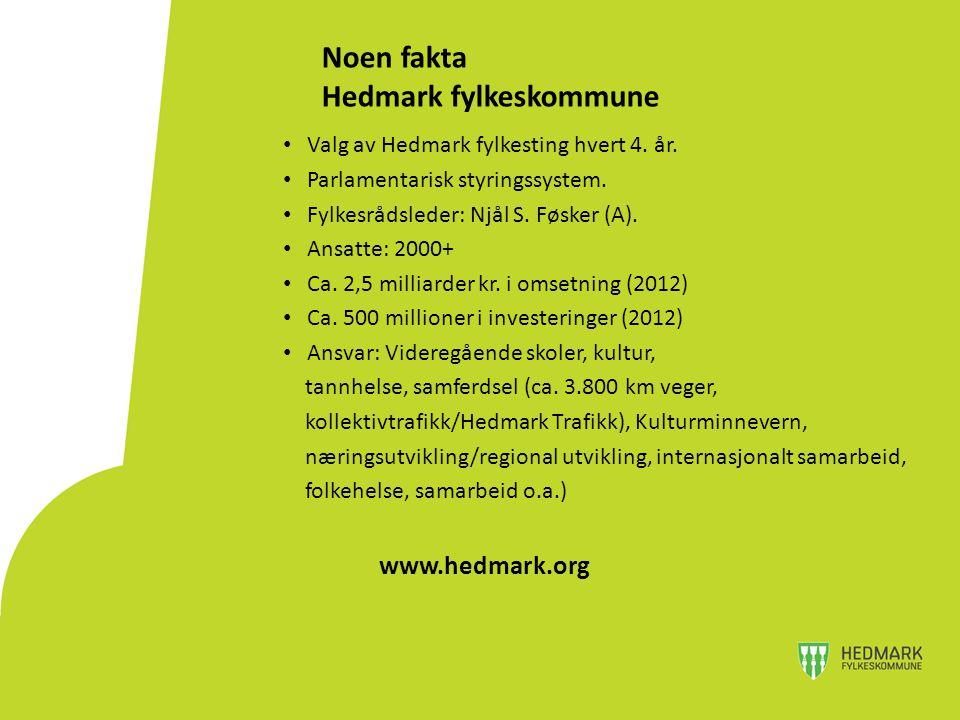 Noen fakta Hedmark fylkeskommune Valg av Hedmark fylkesting hvert 4. år. Parlamentarisk styringssystem. Fylkesrådsleder: Njål S. Føsker (A). Ansatte:
