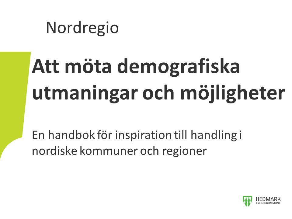Att möta demografiska utmaningar och möjligheter En handbok för inspiration till handling i nordiske kommuner och regioner Nordregio