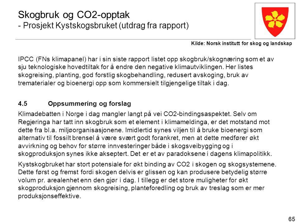 65 Skogbruk og CO2-opptak - Prosjekt Kystskogsbruket (utdrag fra rapport) IPCC (FNs klimapanel) har i sin siste rapport listet opp skogbruk/skognæring