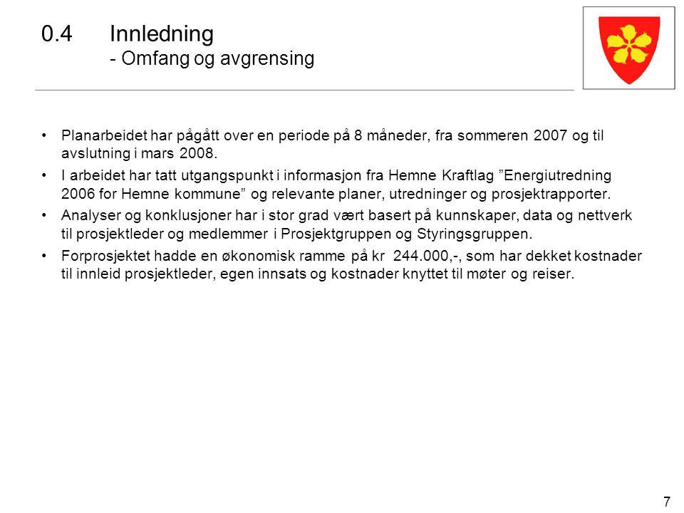 7 0.4Innledning - Omfang og avgrensing Planarbeidet har pågått over en periode på 8 måneder, fra sommeren 2007 og til avslutning i mars 2008. I arbeid