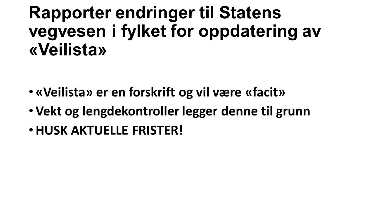 Rapporter endringer til Statens vegvesen i fylket for oppdatering av «Veilista» «Veilista» er en forskrift og vil være «facit» Vekt og lengdekontrolle