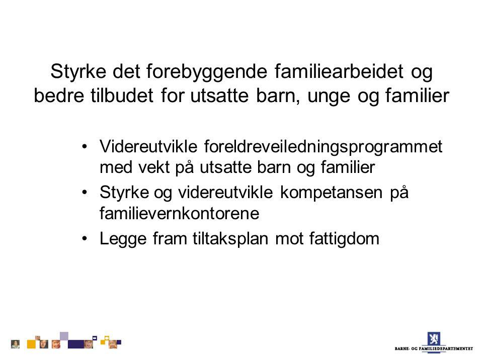 Styrke det forebyggende familiearbeidet og bedre tilbudet for utsatte barn, unge og familier Videreutvikle foreldreveiledningsprogrammet med vekt på u