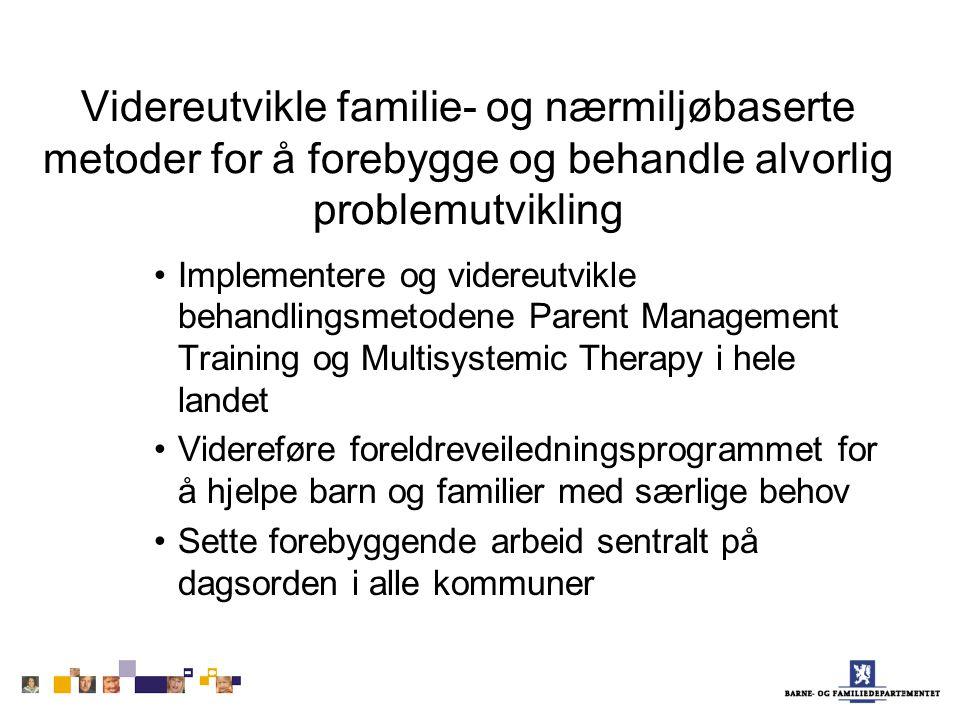 Videreutvikle familie- og nærmiljøbaserte metoder for å forebygge og behandle alvorlig problemutvikling Implementere og videreutvikle behandlingsmetod