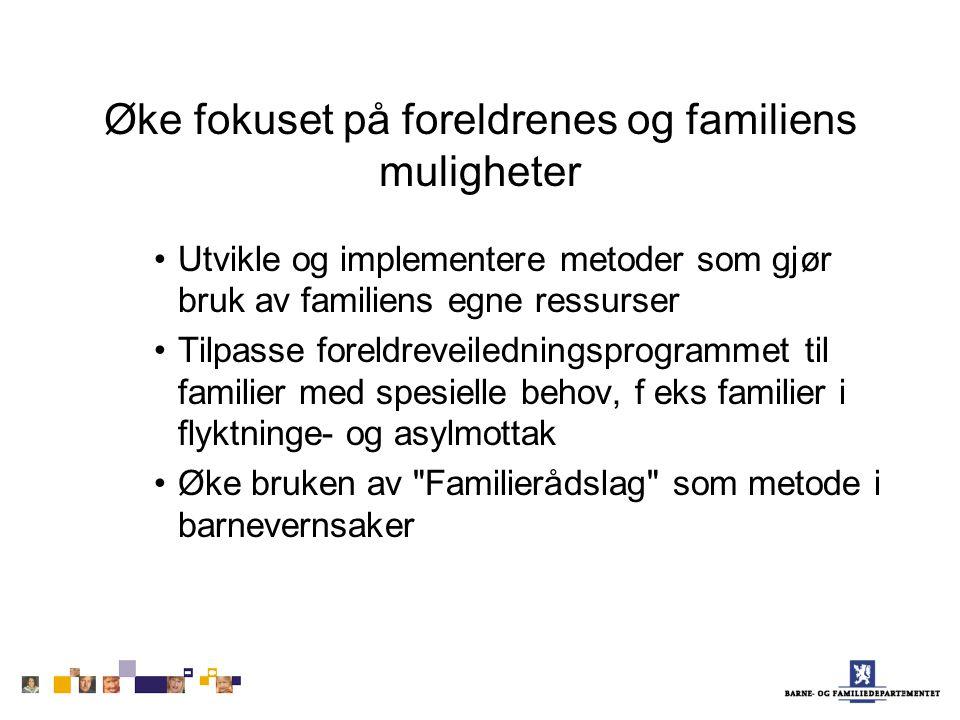 Øke fokuset på foreldrenes og familiens muligheter Utvikle og implementere metoder som gjør bruk av familiens egne ressurser Tilpasse foreldreveiledni