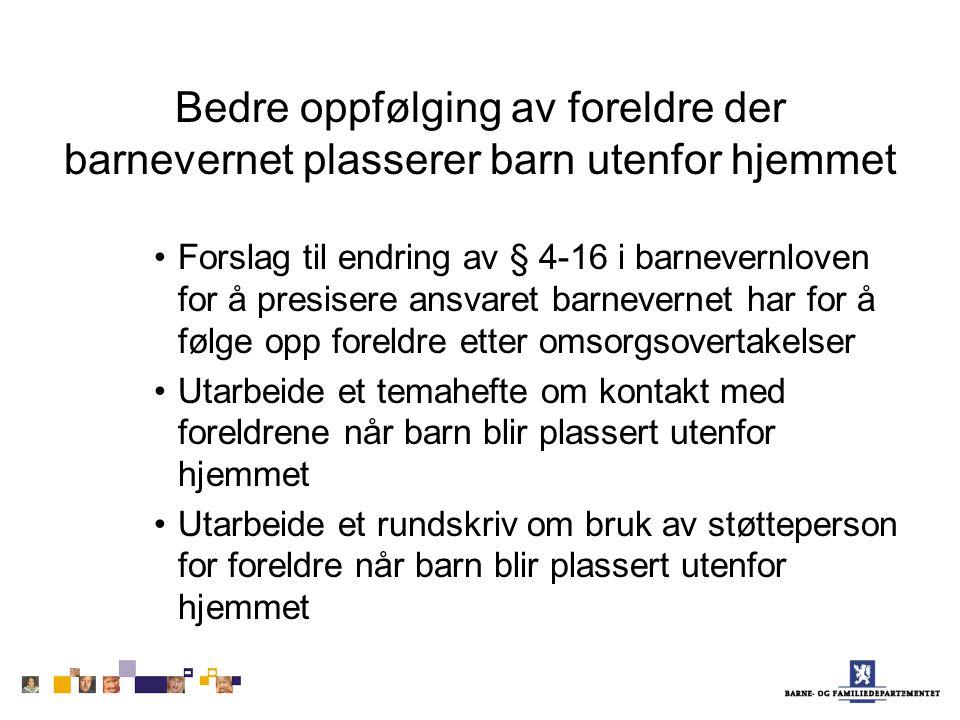 Bedre oppfølging av foreldre der barnevernet plasserer barn utenfor hjemmet Forslag til endring av § 4-16 i barnevernloven for å presisere ansvaret ba