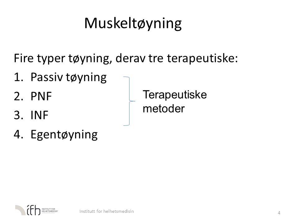 Muskeltøyning Fire typer tøyning, derav tre terapeutiske: 1.Passiv tøyning 2.PNF 3.INF 4.Egentøyning 4 Terapeutiske metoder Institutt for helhetsmedis