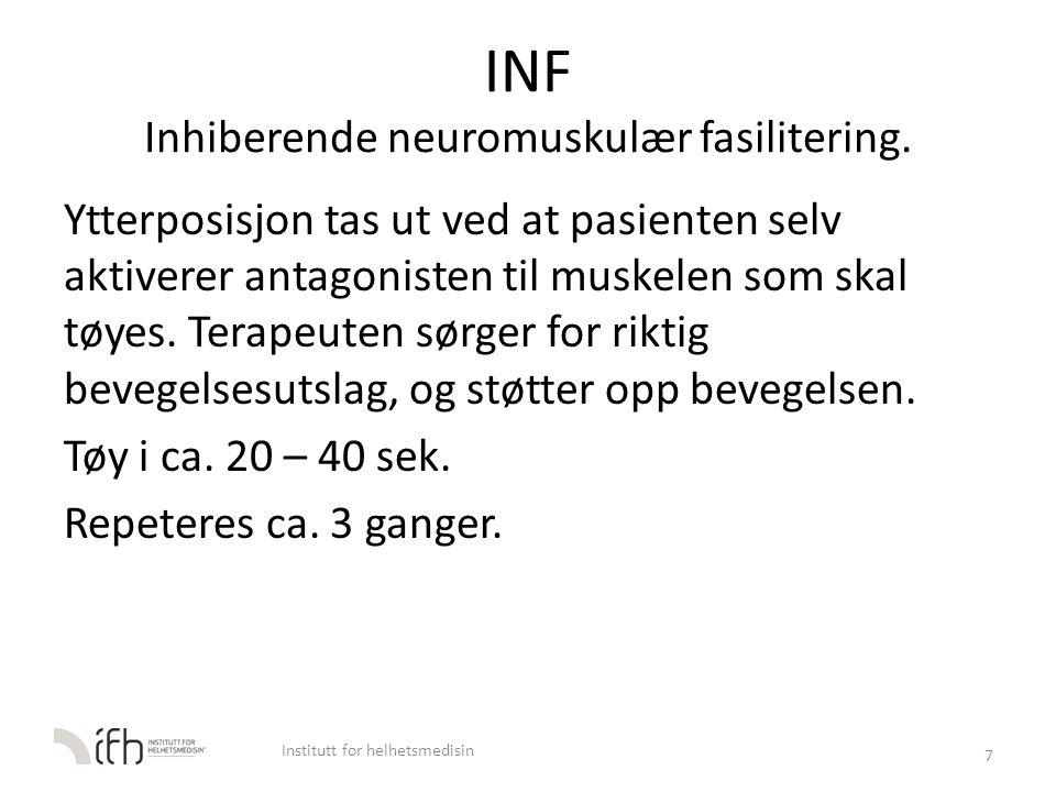 INF Inhiberende neuromuskulær fasilitering. Ytterposisjon tas ut ved at pasienten selv aktiverer antagonisten til muskelen som skal tøyes. Terapeuten