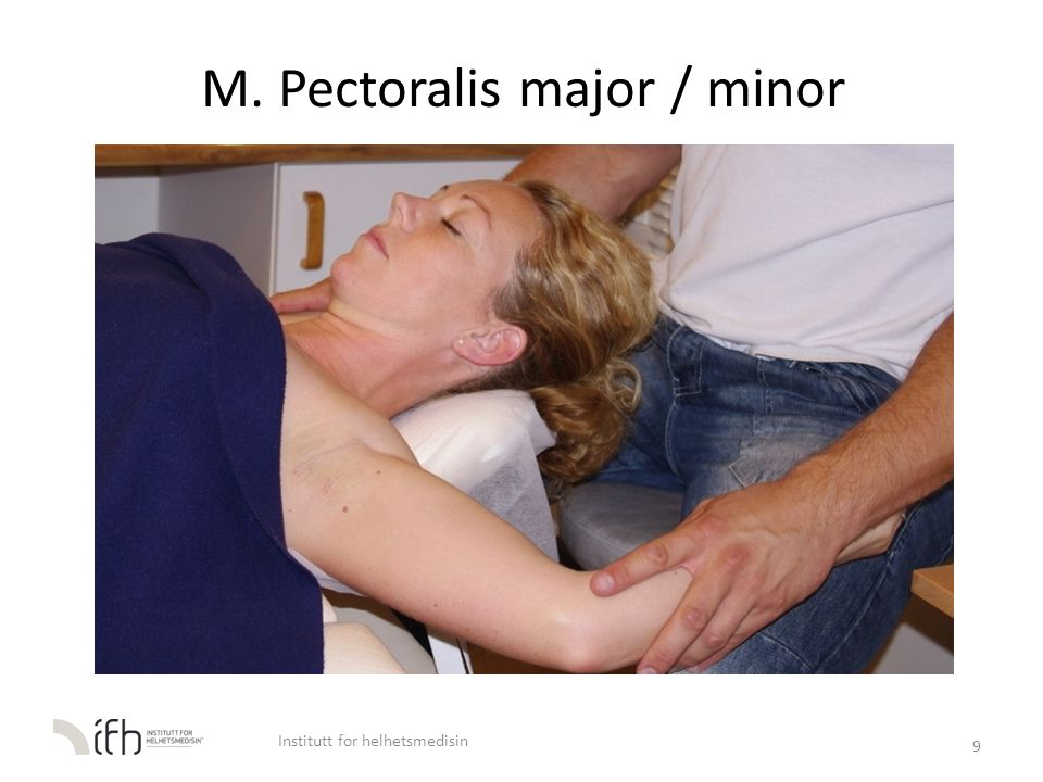 M. Pectoralis major / minor 9 Institutt for helhetsmedisin
