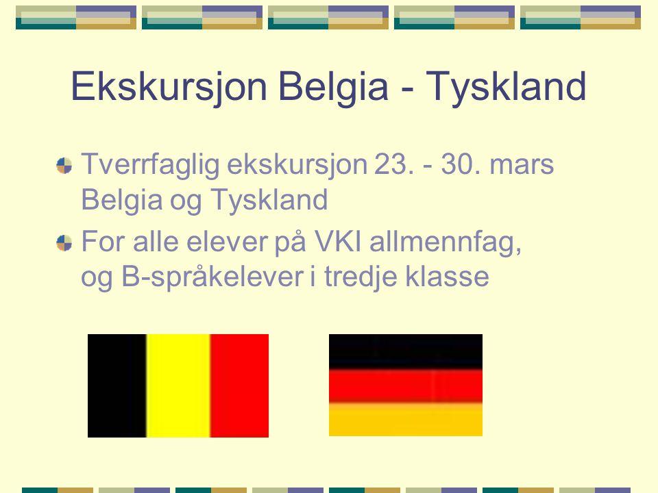 Ekskursjon Belgia - Tyskland Tverrfaglig ekskursjon 23. - 30. mars Belgia og Tyskland For alle elever på VKI allmennfag, og B-språkelever i tredje kla