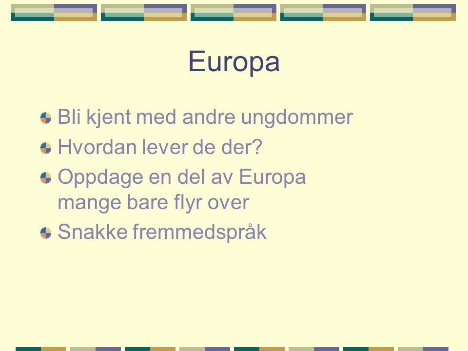 Europa Bli kjent med andre ungdommer Hvordan lever de der.