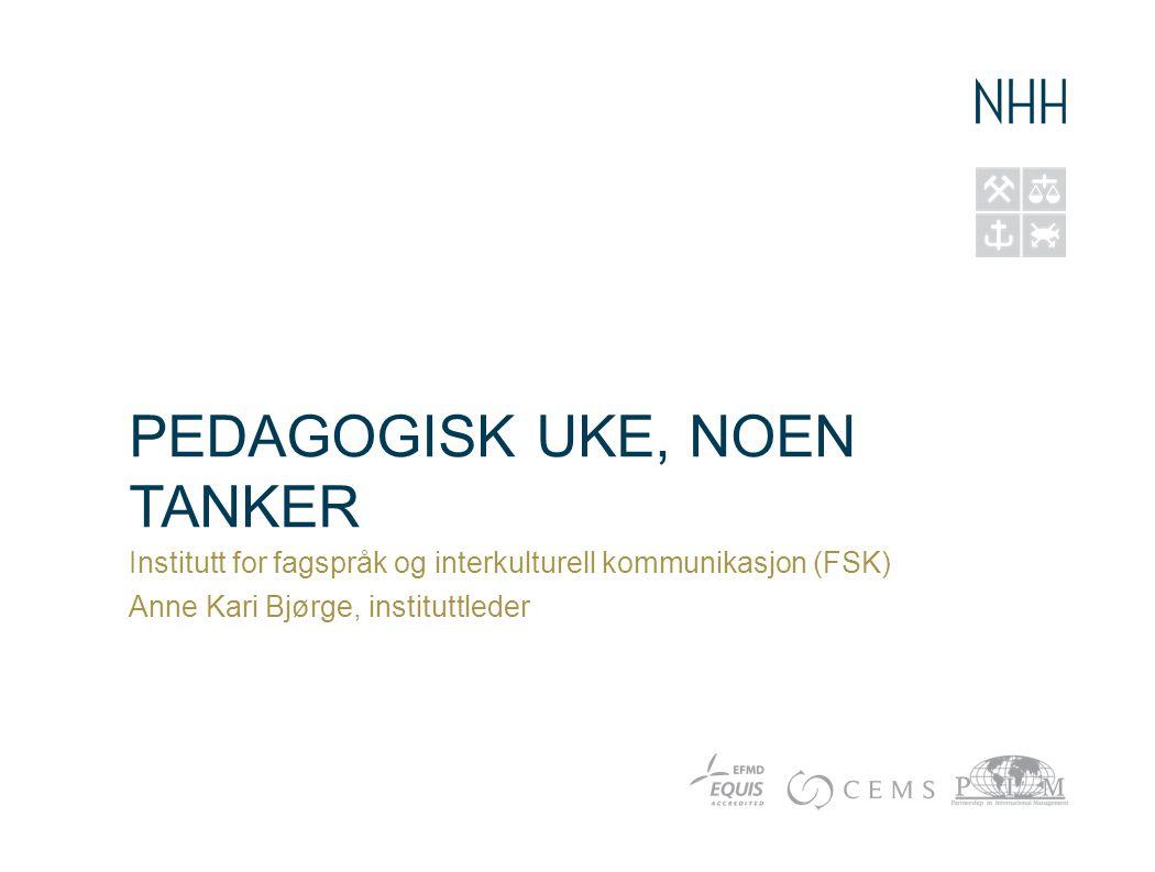 PEDAGOGISK UKE, NOEN TANKER Institutt for fagspråk og interkulturell kommunikasjon (FSK) Anne Kari Bjørge, instituttleder