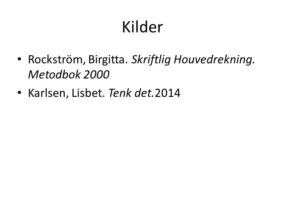 Kilder Rockström, Birgitta. Skriftlig Houvedrekning. Metodbok 2000 Karlsen, Lisbet. Tenk det.2014